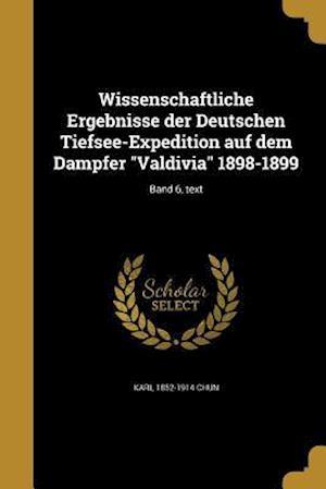 Bog, paperback Wissenschaftliche Ergebnisse Der Deutschen Tiefsee-Expedition Auf Dem Dampfer Valdivia 1898-1899; Band 6, Text af Karl 1852-1914 Chun