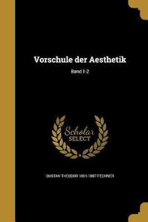 Bog, paperback Vorschule Der Aesthetik; Band 1-2 af Gustav Theodor 1801-1887 Fechner