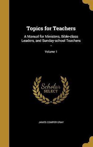 Bog, hardback Topics for Teachers af James Comper Gray