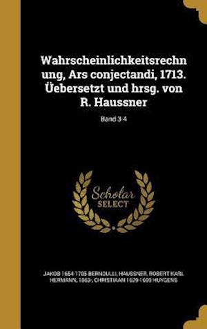 Bog, hardback Wahrscheinlichkeitsrechnung, Ars Conjectandi, 1713. Uebersetzt Und Hrsg. Von R. Haussner; Band 3-4 af Christiaan 1629-1695 Huygens, Jakob 1654-1705 Bernoulli