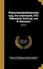 Wahrscheinlichkeitsrechnung, Ars Conjectandi, 1713. Uebersetzt Und Hrsg. Von R. Haussner; Band 3-4 af Christiaan 1629-1695 Huygens, Jakob 1654-1705 Bernoulli