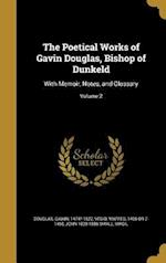 The Poetical Works of Gavin Douglas, Bishop of Dunkeld af John 1828-1886 Small