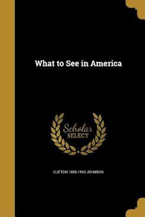 Bog, paperback What to See in America af Clifton 1865-1940 Johnson