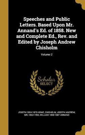 Bog, hardback Speeches and Public Letters. Based Upon Mr. Annand's Ed. of 1858. New and Complete Ed., REV. and Edited by Joseph Andrew Chisholm; Volume 2 af Joseph 1804-1873 Howe, William 1808-1887 Annand