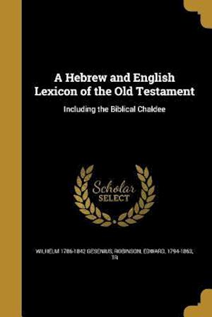 Bog, paperback A Hebrew and English Lexicon of the Old Testament af Wilhelm 1786-1842 Gesenius