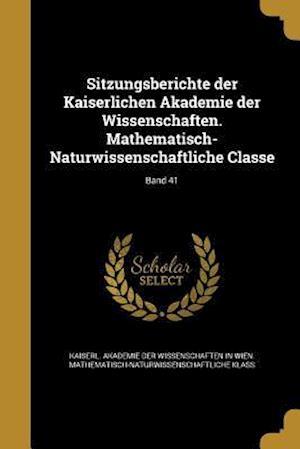 Bog, paperback Sitzungsberichte Der Kaiserlichen Akademie Der Wissenschaften. Mathematisch-Naturwissenschaftliche Classe; Band 41