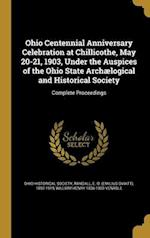 Ohio Centennial Anniversary Celebration at Chillicothe, May 20-21, 1903, Under the Auspices of the Ohio State Archaelogical and Historical Society af William Henry 1836-1920 Venable