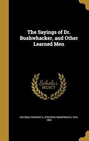 Bog, hardback The Sayings of Dr. Bushwhacker, and Other Learned Men