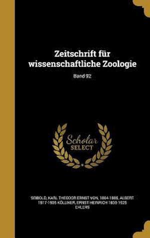 Bog, hardback Zeitschrift Fur Wissenschaftliche Zoologie; Band 92 af Albert 1817-1905 Kolliker, Ernst Heinrich 1835-1925 Ehlers