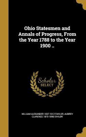 Bog, hardback Ohio Statesmen and Annals of Progress, from the Year 1788 to the Year 1900 .. af Aubrey Clarence 1875-1898 Taylor, William Alexander 1837-1912 Taylor