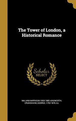 Bog, hardback The Tower of London, a Historical Romance af William Harrison 1805-1882 Ainsworth