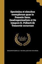 Specimina Et Elenchus Exemplorum Quae in Pomerio Serm. Quadragesimalium Et de Tempore Fr. Pelbarti de Temesvar Occurrunt af Lajos 1862-1910 Katona