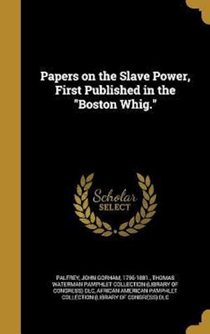 Bog, hardback Papers on the Slave Power, First Published in the Boston Whig.