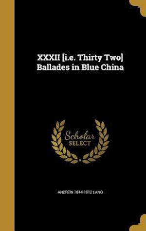 Bog, hardback XXXII [I.E. Thirty Two] Ballades in Blue China af Andrew 1844-1912 Lang