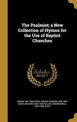 Bog, hardback The Psalmist; A New Collection of Hymns for the Use of Baptist Churches af Samuel Francis 1808-1895 Smith, Richard 1804-1876 Fuller, Baron 1801-1869 Stow