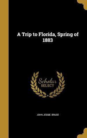 Bog, hardback A Trip to Florida, Spring of 1883 af John Jessie Bruce