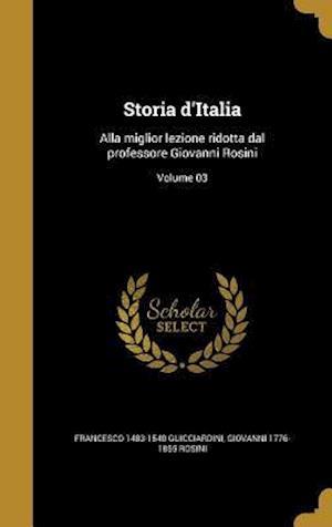Bog, hardback Storia D'Italia af Francesco 1483-1540 Guicciardini, Giovanni 1776-1855 Rosini