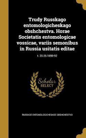 Bog, hardback Trudy Russkago Entomologicheskago Obshchestva. Horae Societatis Entomologicae Vossicae, Variis Semonibus in Russia Usitatis Editae; T. 25-26 1890-92