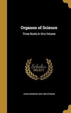 Bog, hardback Organon of Science af John Harrison 1830-1880 Stinson