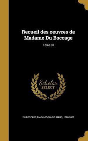 Bog, hardback Recueil Des Oeuvres de Madame Du Boccage; Tome 03