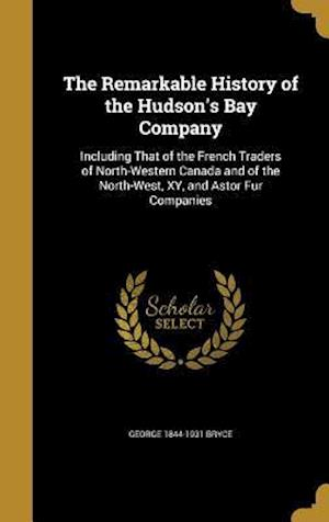 Bog, hardback The Remarkable History of the Hudson's Bay Company af George 1844-1931 Bryce