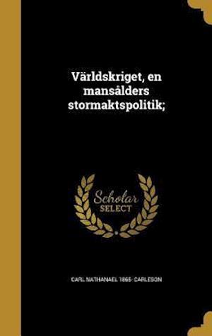 Bog, hardback Varldskriget, En Mansalders Stormaktspolitik; af Carl Nathanael 1865- Carleson