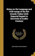 Notes on the Language and Folk-Usage of the Rio Grande Valley (with Especial Regard to Survivals of Arabic Custom) af John Gregory 1846-1896 Bourke