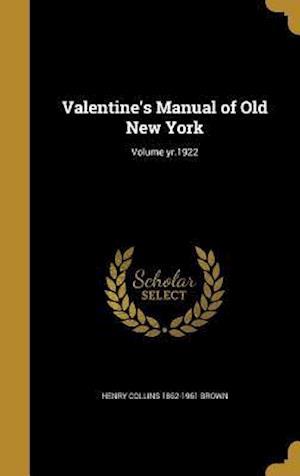 Bog, hardback Valentine's Manual of Old New York; Volume Yr.1922 af Henry Collins 1862-1961 Brown