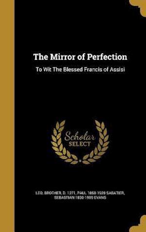 Bog, hardback The Mirror of Perfection af Sebastian 1830-1909 Evans, Paul 1858-1928 Sabatier