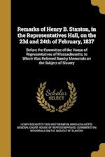 Remarks of Henry B. Stanton, in the Representatives Hall, on the 23d and 24th of February, 1837 af Henry Brewster 1805-1887 Stanton