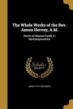 Bog, paperback The Whole Works of the REV. James Hervey, A.M. af James 1714-1758 Hervey