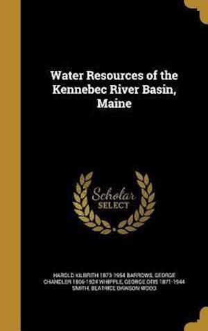 Bog, hardback Water Resources of the Kennebec River Basin, Maine af George Chandler 1866-1924 Whipple, Harold Kilbrith 1873-1954 Barrows, George Otis 1871-1944 Smith
