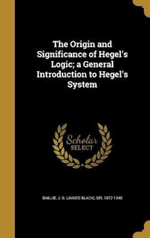 Bog, hardback The Origin and Significance of Hegel's Logic; A General Introduction to Hegel's System