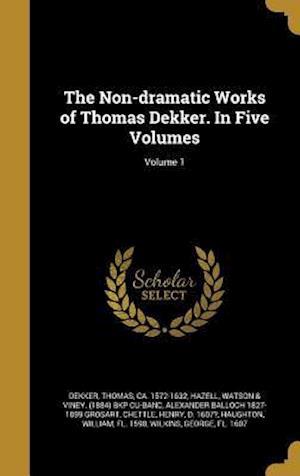 Bog, hardback The Non-Dramatic Works of Thomas Dekker. in Five Volumes; Volume 1 af Alexander Balloch 1827-1899 Grosart