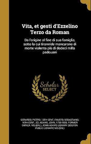 Bog, hardback Vita, Et Gesti D'Ezzelino Terzo Da Roman
