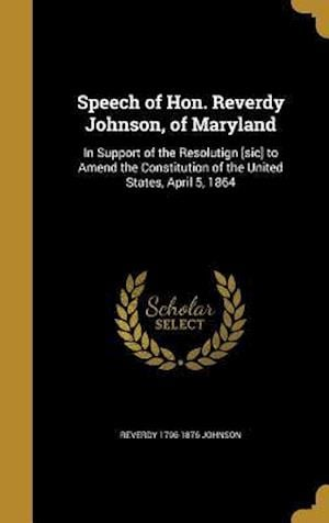 Bog, hardback Speech of Hon. Reverdy Johnson, of Maryland af Reverdy 1796-1876 Johnson