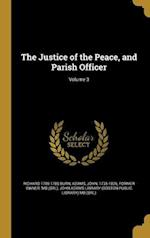 The Justice of the Peace, and Parish Officer; Volume 3 af Richard 1709-1785 Burn