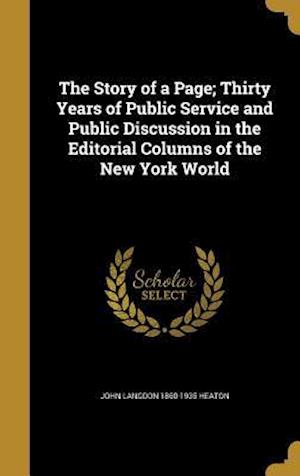 Bog, hardback The Story of a Page; Thirty Years of Public Service and Public Discussion in the Editorial Columns of the New York World af John Langdon 1860-1935 Heaton
