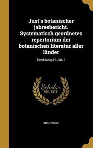 Bog, hardback Just's Botanischer Jahresbericht. Systematisch Geordnetes Repertorium Der Botanischen Literatur Aller Lander; Band Jahrg.10, Abt. 2