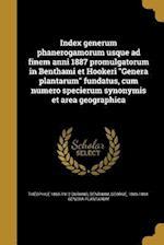 Index Generum Phanerogamorum Usque Ad Finem Anni 1887 Promulgatorum in Benthami Et Hookeri Genera Plantarum Fundatus, Cum Numero Specierum Synonymis E af Theophile 1855-1912 Durand