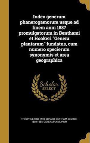 Bog, hardback Index Generum Phanerogamorum Usque Ad Finem Anni 1887 Promulgatorum in Benthami Et Hookeri Genera Plantarum Fundatus, Cum Numero Specierum Synonymis E af Theophile 1855-1912 Durand