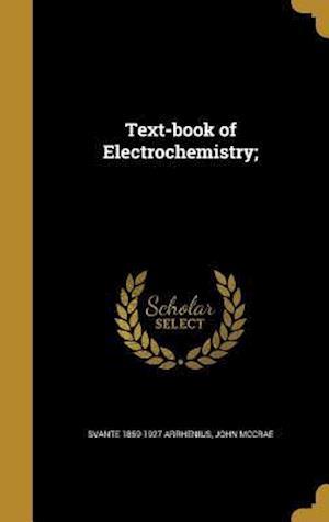 Bog, hardback Text-Book of Electrochemistry; af Svante 1859-1927 Arrhenius, John Mccrae