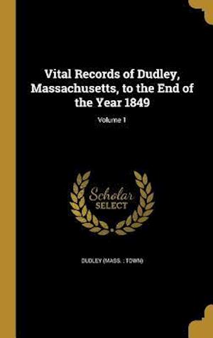 Bog, hardback Vital Records of Dudley, Massachusetts, to the End of the Year 1849; Volume 1