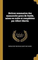 Notices Sommaires Des Manuscrits Grecs de Suede, Mises En Ordre Et Completees Par Albert Martin af Charles 1852-1882 Graux, Albert 1844- Martin