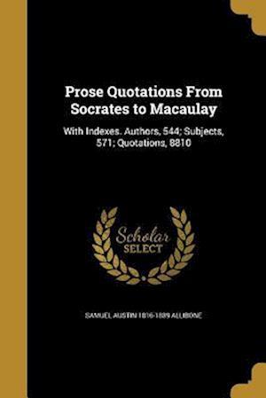 Bog, paperback Prose Quotations from Socrates to Macaulay af Samuel Austin 1816-1889 Allibone