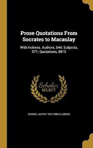 Bog, hardback Prose Quotations from Socrates to Macaulay af Samuel Austin 1816-1889 Allibone