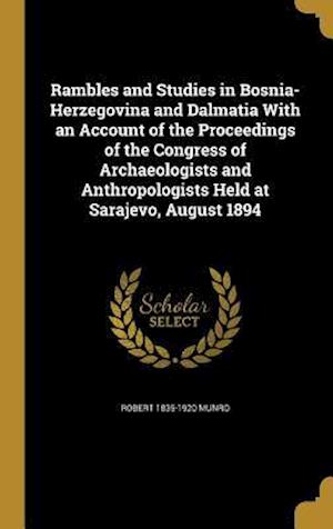 Bog, hardback Rambles and Studies in Bosnia-Herzegovina and Dalmatia with an Account of the Proceedings of the Congress of Archaeologists and Anthropologists Held a af Robert 1835-1920 Munro