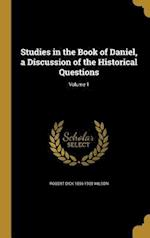 Studies in the Book of Daniel, a Discussion of the Historical Questions; Volume 1 af Robert Dick 1856-1930 Wilson