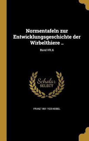 Bog, hardback Normentafeln Zur Entwicklungsgeschichte Der Wirbelthiere ..; Band Hft.6 af Franz 1861-1929 Keibel