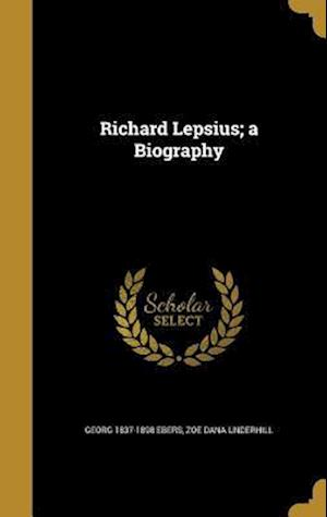 Bog, hardback Richard Lepsius; A Biography af Georg 1837-1898 Ebers, Zoe Dana Underhill